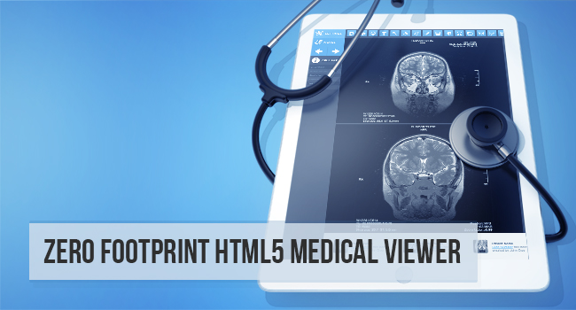 Zero footprint HTML5 Medical Viewer